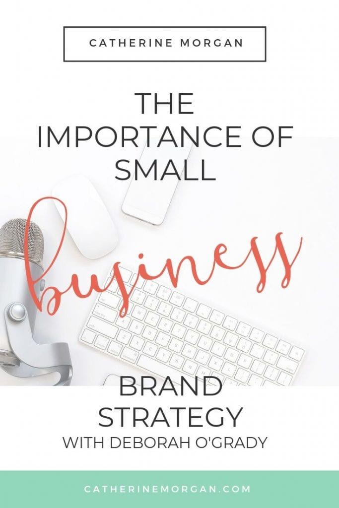 Why you need a small business brand strategy and how to create one with Deborah O'Grady The Brand Coach